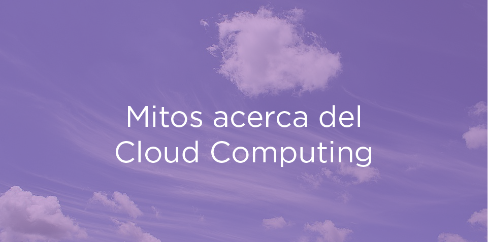 Mitos acerca del Cloud Computing